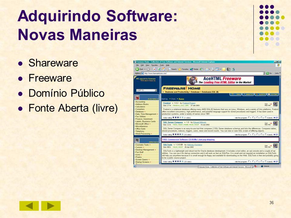 36 Adquirindo Software: Novas Maneiras Shareware Freeware Domínio Público Fonte Aberta (livre)