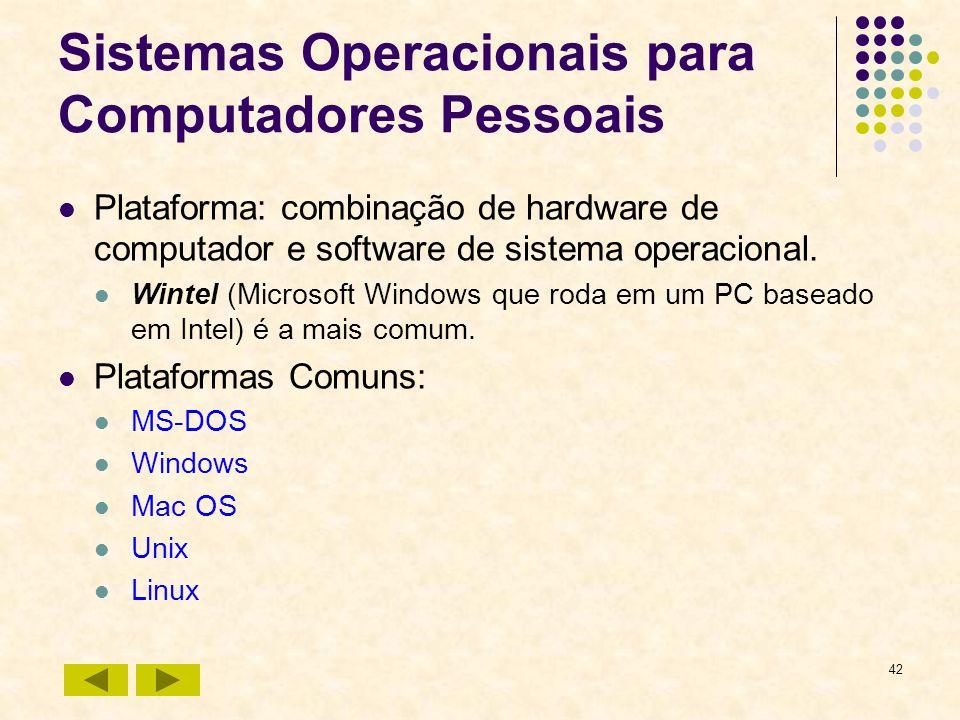 42 Sistemas Operacionais para Computadores Pessoais Plataforma: combinação de hardware de computador e software de sistema operacional. Wintel (Micros