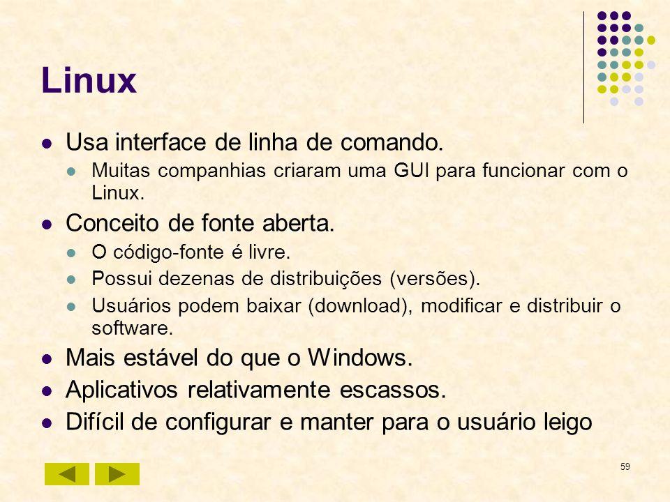 59 Linux Usa interface de linha de comando. Muitas companhias criaram uma GUI para funcionar com o Linux. Conceito de fonte aberta. O código-fonte é l