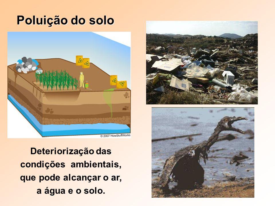 Deteriorização das condições ambientais, que pode alcançar o ar, a água e o solo.