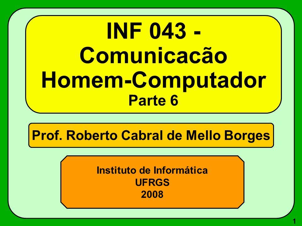 1 Prof. Roberto Cabral de Mello Borges Instituto de Informática UFRGS 2008 INF 043 - Comunicacão Homem-Computador Parte 6