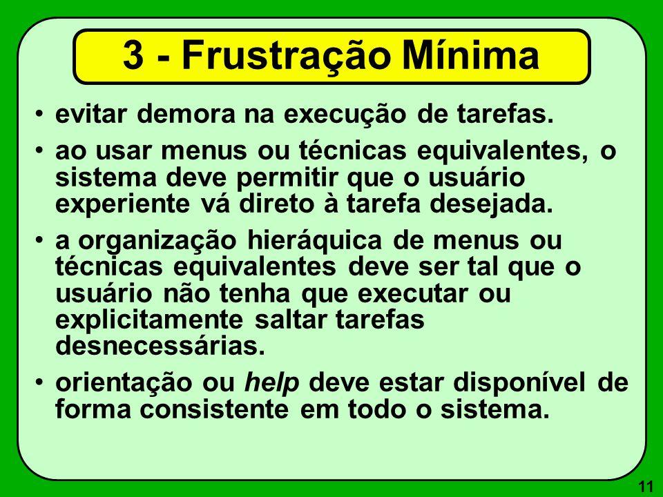 11 3 - Frustração Mínima evitar demora na execução de tarefas. ao usar menus ou técnicas equivalentes, o sistema deve permitir que o usuário experient