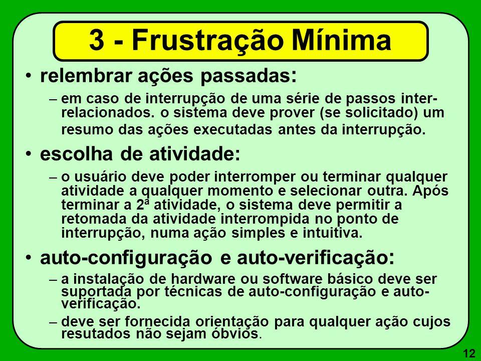 12 relembrar ações passadas : –em caso de interrupção de uma série de passos inter- relacionados. o sistema deve prover (se solicitado) um resumo das