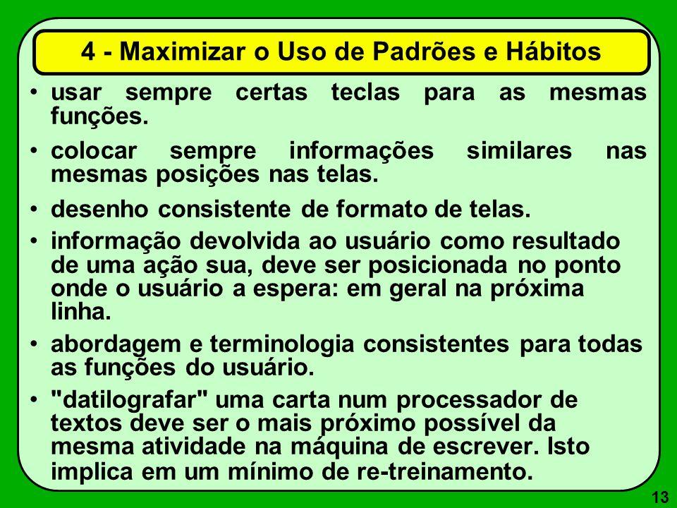 13 4 - Maximizar o Uso de Padrões e Hábitos usar sempre certas teclas para as mesmas funções. colocar sempre informações similares nas mesmas posições