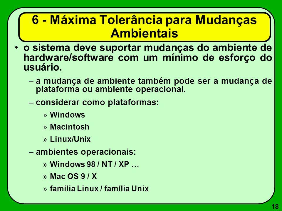 18 6 - Máxima Tolerância para Mudanças Ambientais o sistema deve suportar mudanças do ambiente de hardware/software com um mínimo de esforço do usuári