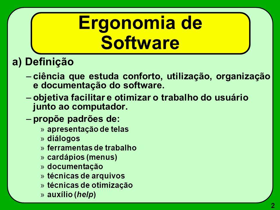 2 Ergonomia de Software a) Definição –ciência que estuda conforto, utilização, organização e documentação do software. –objetiva facilitar e otimizar