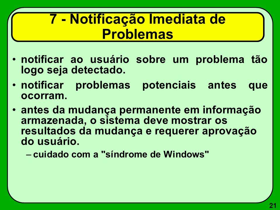 21 7 - Notificação Imediata de Problemas notificar ao usuário sobre um problema tão logo seja detectado. notificar problemas potenciais antes que ocor