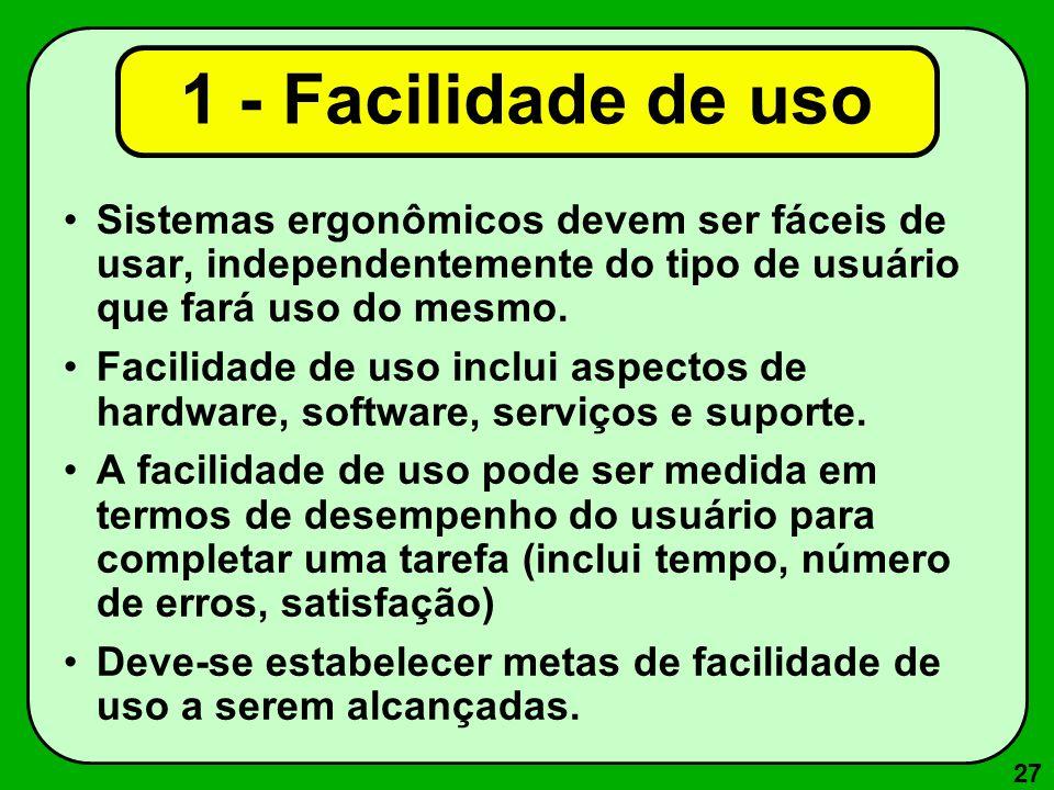 27 1 - Facilidade de uso Sistemas ergonômicos devem ser fáceis de usar, independentemente do tipo de usuário que fará uso do mesmo. Facilidade de uso