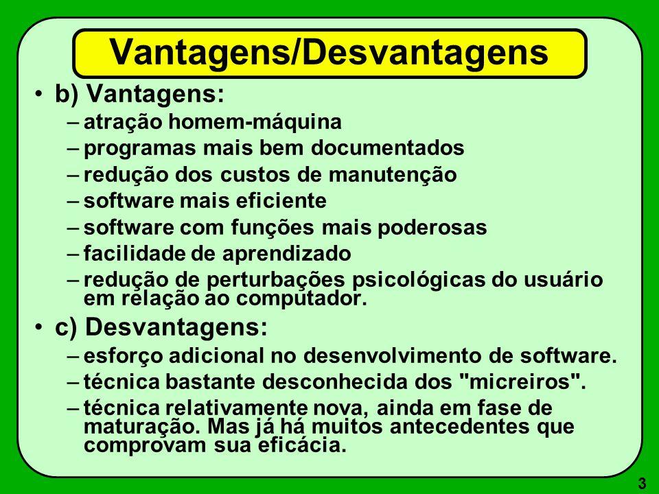 3 Vantagens/Desvantagens b) Vantagens: –atração homem-máquina –programas mais bem documentados –redução dos custos de manutenção –software mais eficie