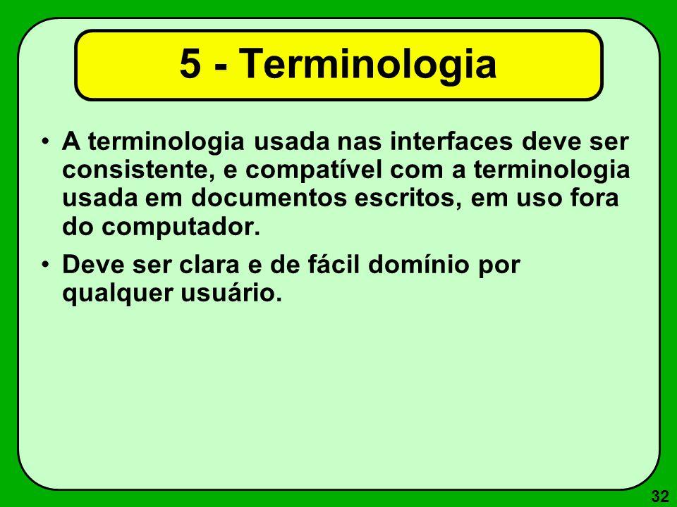 32 5 - Terminologia A terminologia usada nas interfaces deve ser consistente, e compatível com a terminologia usada em documentos escritos, em uso for