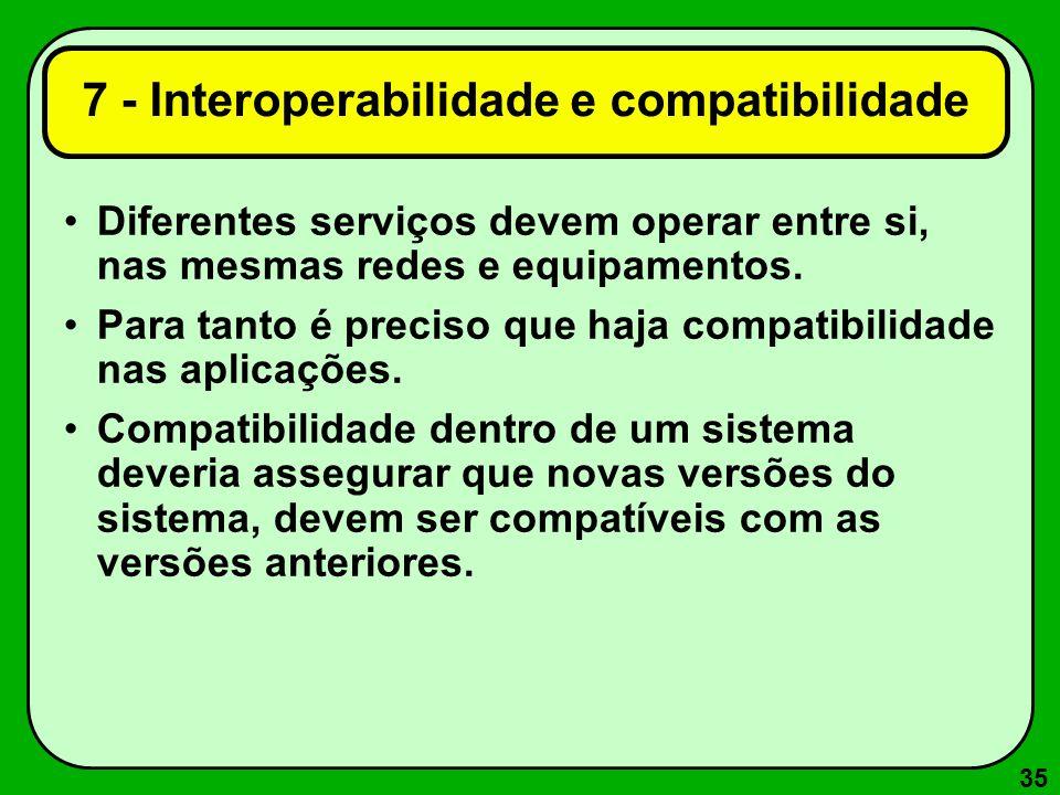35 7 - Interoperabilidade e compatibilidade Diferentes serviços devem operar entre si, nas mesmas redes e equipamentos. Para tanto é preciso que haja