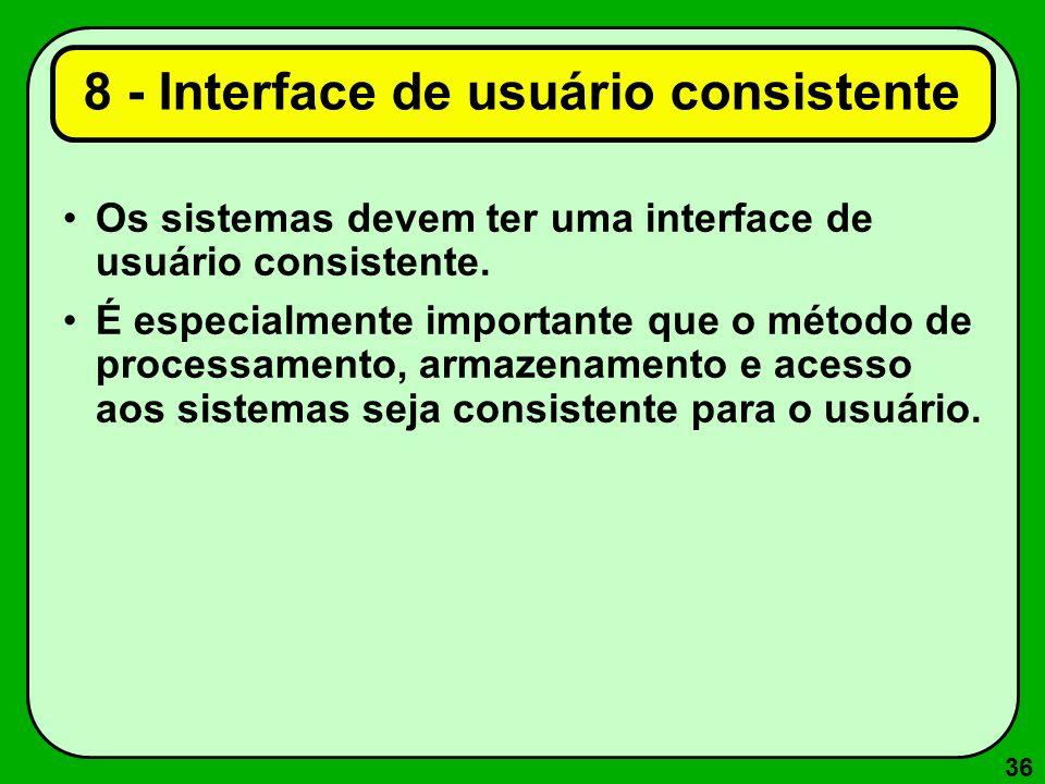 36 8 - Interface de usuário consistente Os sistemas devem ter uma interface de usuário consistente. É especialmente importante que o método de process