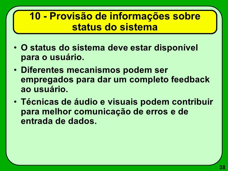 38 10 - Provisão de informações sobre status do sistema O status do sistema deve estar disponível para o usuário. Diferentes mecanismos podem ser empr