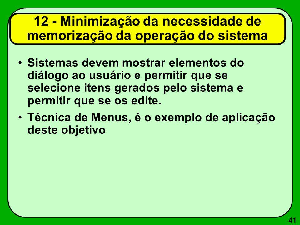 41 12 - Minimização da necessidade de memorização da operação do sistema Sistemas devem mostrar elementos do diálogo ao usuário e permitir que se sele