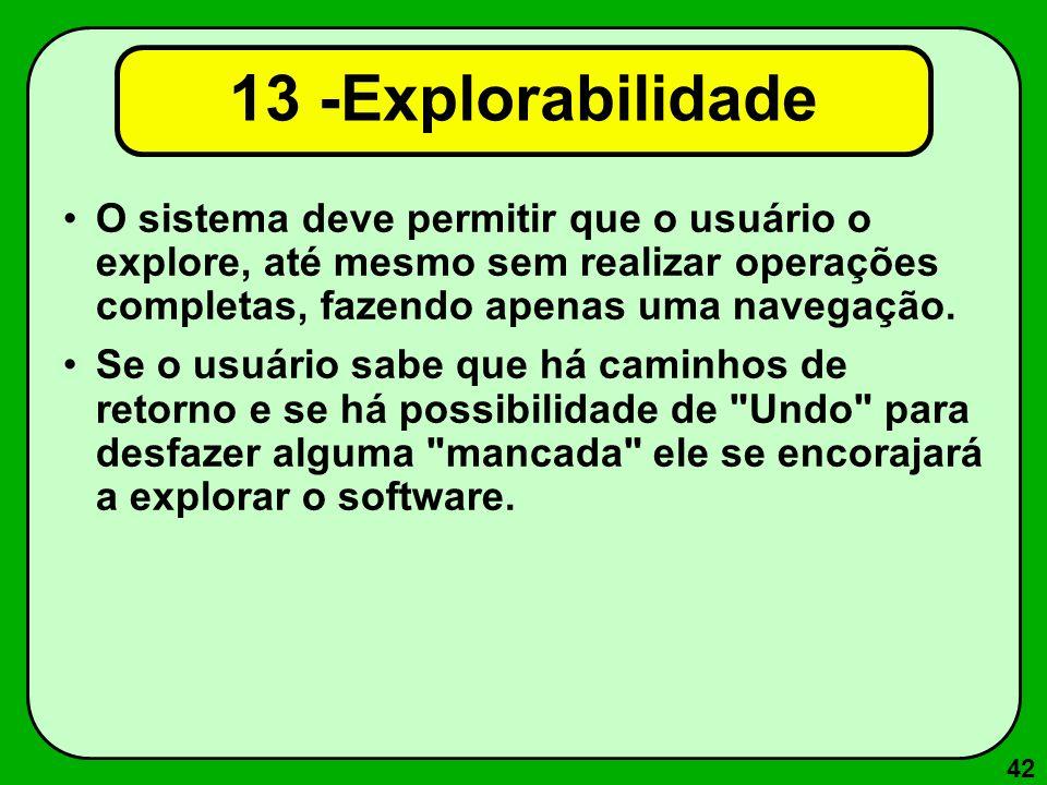 42 13 -Explorabilidade O sistema deve permitir que o usuário o explore, até mesmo sem realizar operações completas, fazendo apenas uma navegação. Se o