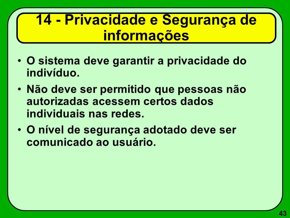 43 14 - Privacidade e Segurança de informações O sistema deve garantir a privacidade do indivíduo. Não deve ser permitido que pessoas não autorizadas