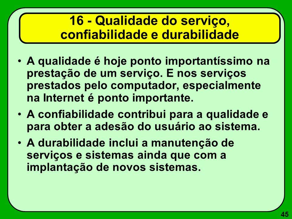 45 16 - Qualidade do serviço, confiabilidade e durabilidade A qualidade é hoje ponto importantíssimo na prestação de um serviço. E nos serviços presta