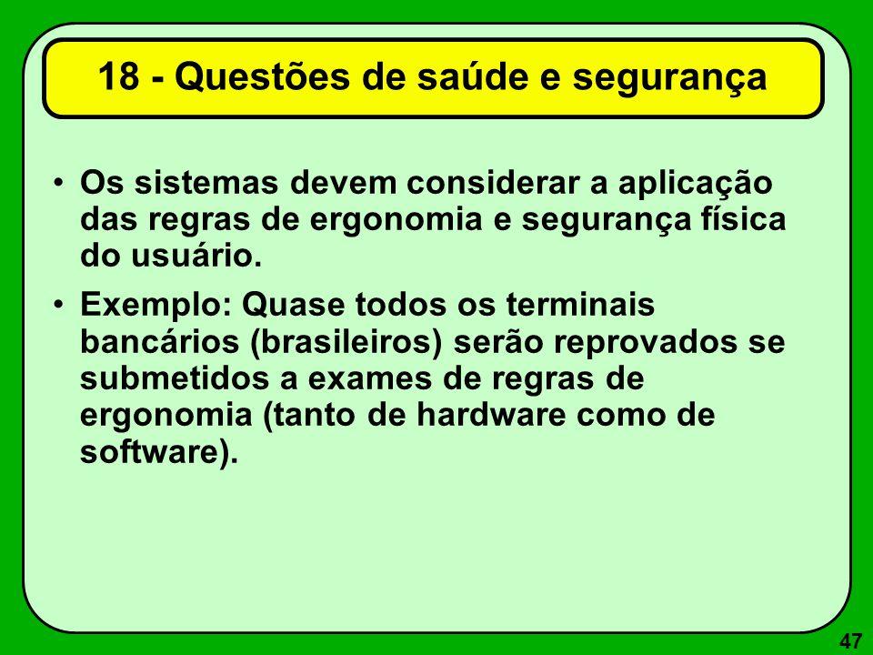 47 18 - Questões de saúde e segurança Os sistemas devem considerar a aplicação das regras de ergonomia e segurança física do usuário. Exemplo: Quase t