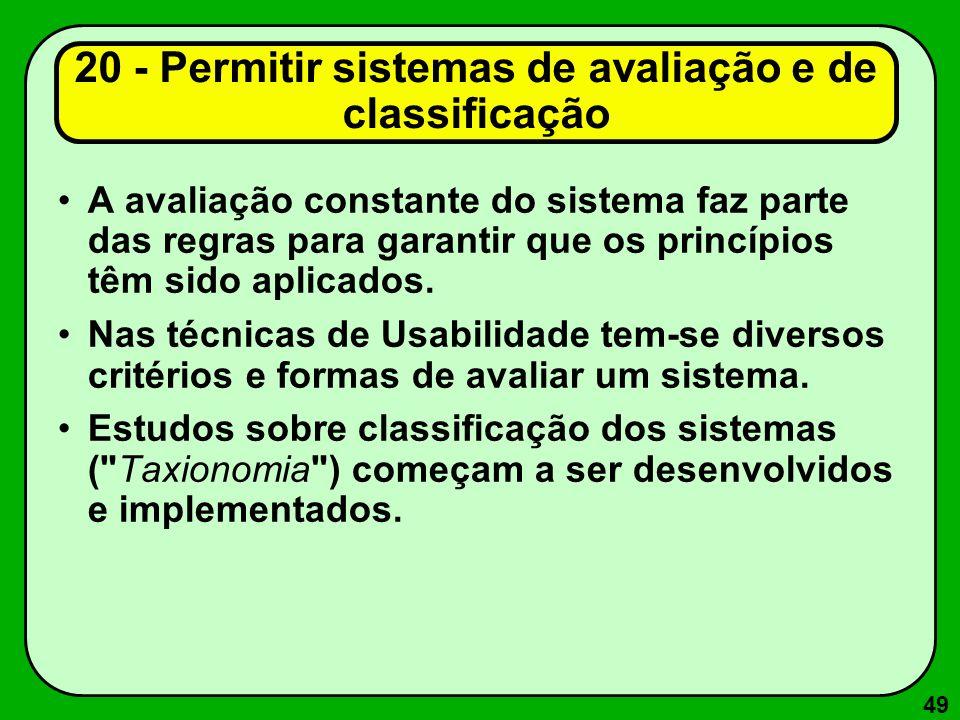 49 20 - Permitir sistemas de avaliação e de classificação A avaliação constante do sistema faz parte das regras para garantir que os princípios têm si