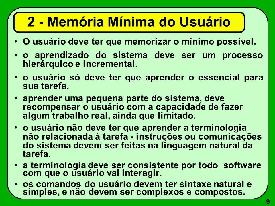 9 2 - Memória Mínima do Usuário O usuário deve ter que memorizar o mínimo possível. o aprendizado do sistema deve ser um processo hierárquico e increm