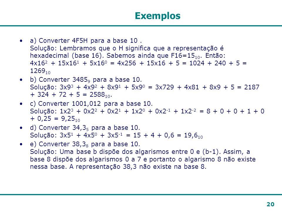 20 Exemplos a) Converter 4F5H para a base 10. Solução: Lembramos que o H significa que a representação é hexadecimal (base 16). Sabemos ainda que F16=