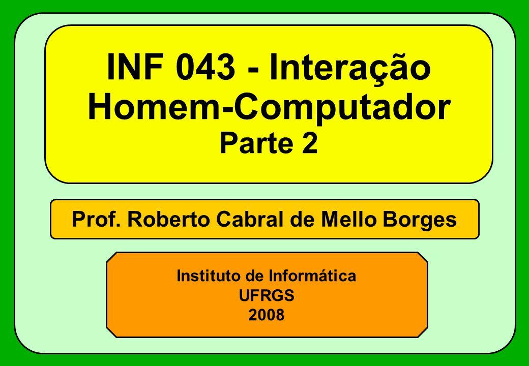 Prof. Roberto Cabral de Mello Borges Instituto de Informática UFRGS 2008 INF 043 - Interação Homem-Computador Parte 2