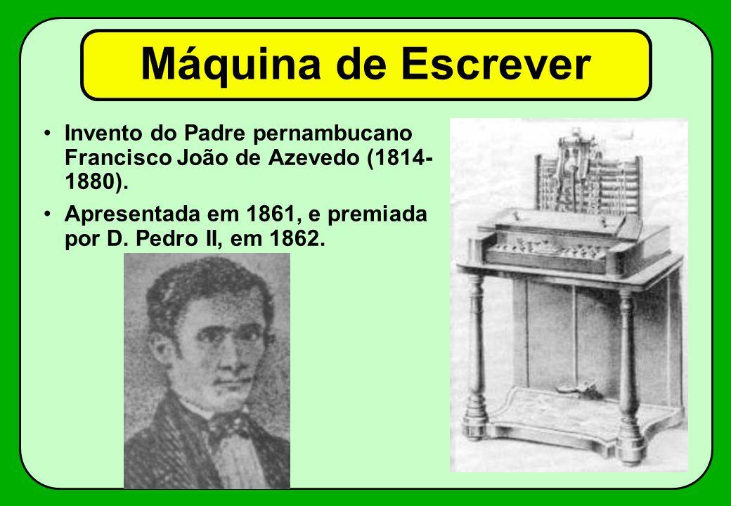 Máquina de Escrever Invento do Padre pernambucano Francisco João de Azevedo (1814- 1880). Apresentada em 1861, e premiada por D. Pedro II, em 1862.