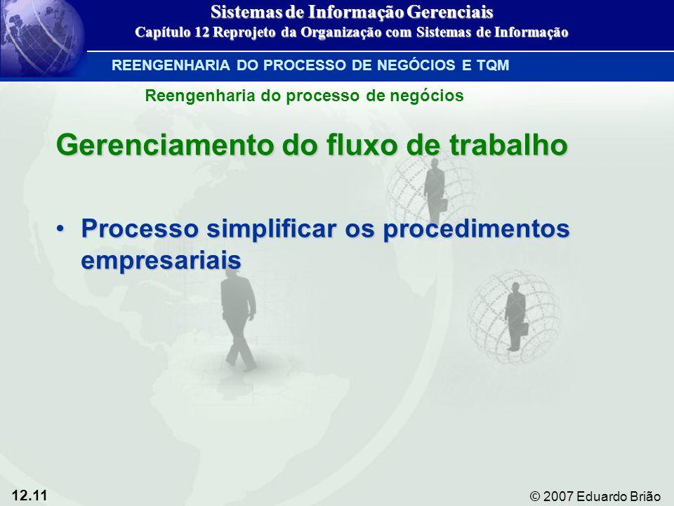 12.11 © 2007 Eduardo Brião Gerenciamento do fluxo de trabalho Processo simplificar os procedimentos empresariaisProcesso simplificar os procedimentos