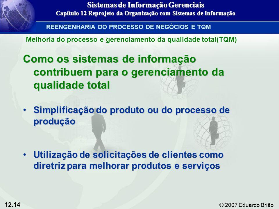 12.14 © 2007 Eduardo Brião Como os sistemas de informação contribuem para o gerenciamento da qualidade total Simplificação do produto ou do processo d