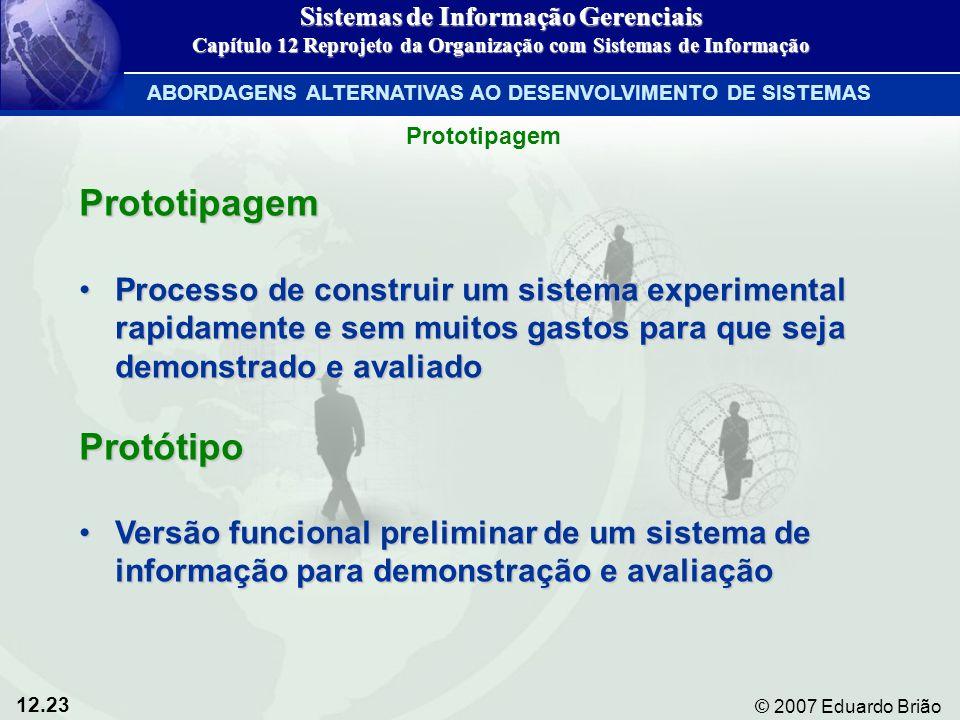 12.23 © 2007 Eduardo Brião Prototipagem Processo de construir um sistema experimental rapidamente e sem muitos gastos para que seja demonstrado e aval
