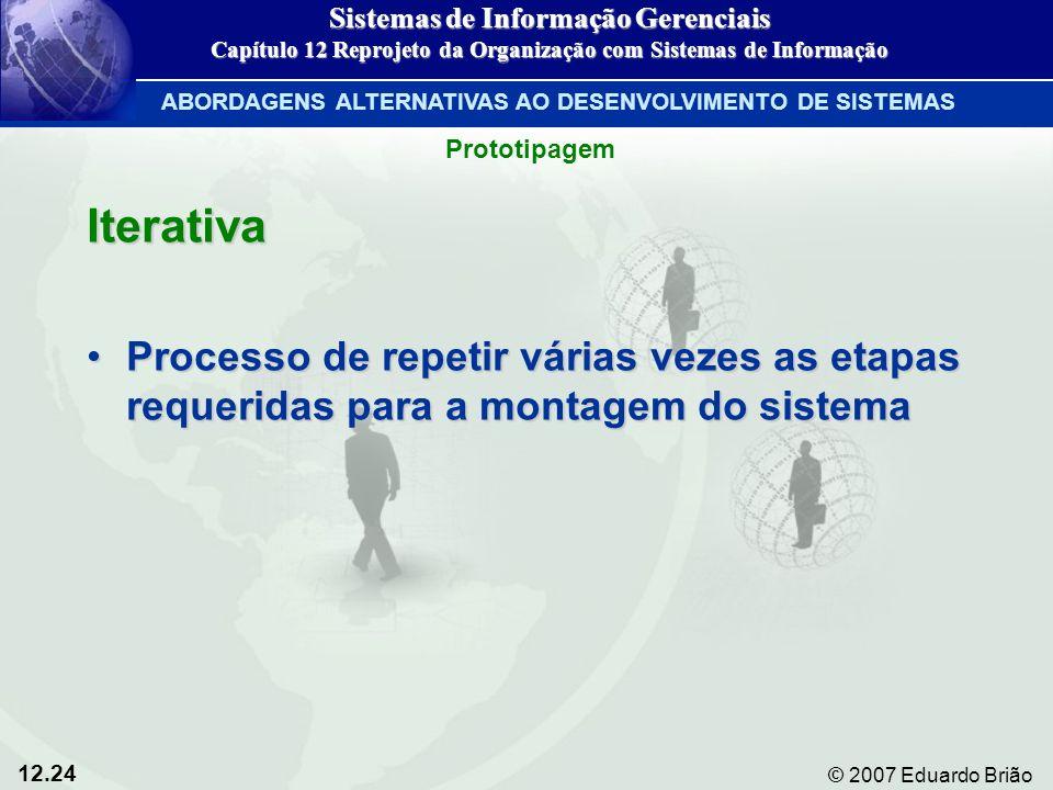 12.24 © 2007 Eduardo Brião Iterativa Processo de repetir várias vezes as etapas requeridas para a montagem do sistemaProcesso de repetir várias vezes