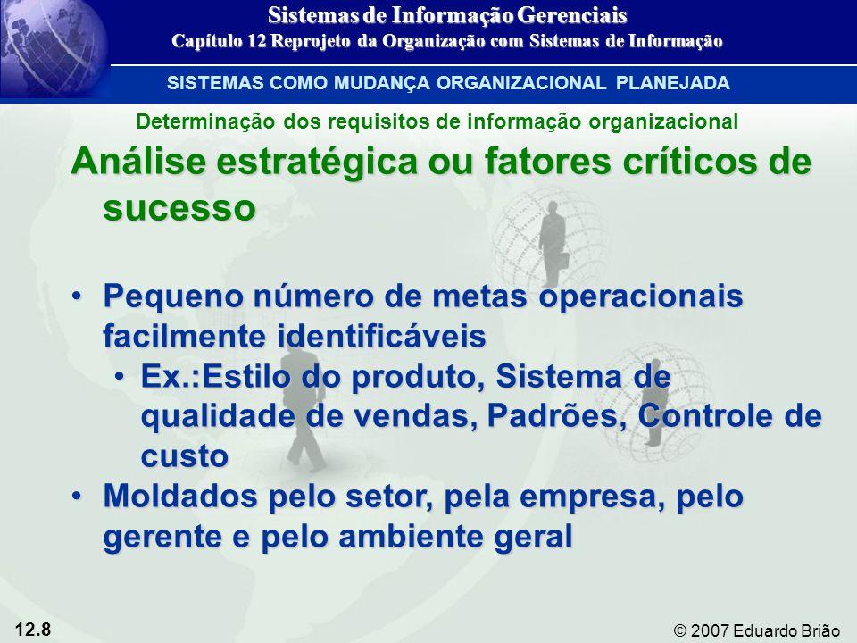12.8 © 2007 Eduardo Brião Análise estratégica ou fatores críticos de sucesso Pequeno número de metas operacionais facilmente identificáveisPequeno núm