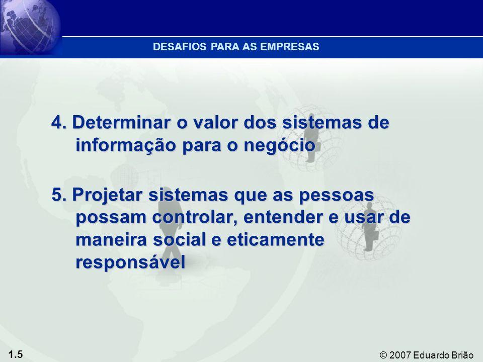 1.5 © 2007 Eduardo Brião 4. Determinar o valor dos sistemas de informação para o negócio 5.