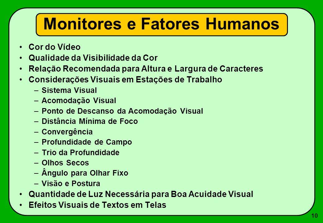 10 Monitores e Fatores Humanos Cor do Vídeo Qualidade da Visibilidade da Cor Relação Recomendada para Altura e Largura de Caracteres Considerações Vis