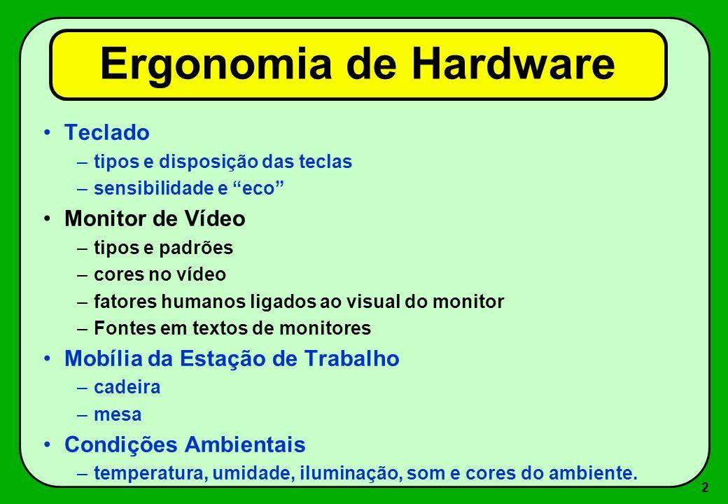 2 Ergonomia de Hardware Teclado –tipos e disposição das teclas –sensibilidade e eco Monitor de Vídeo –tipos e padrões –cores no vídeo –fatores humanos