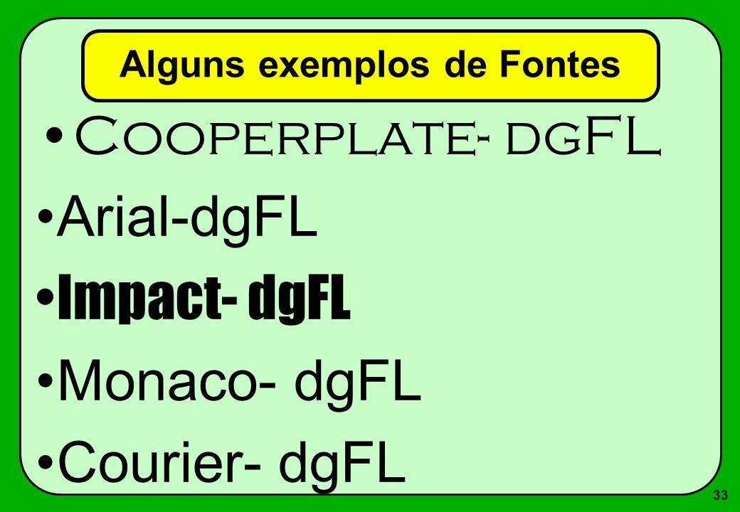 33 Alguns exemplos de Fontes Cooperplate- dgFL Arial-dgFL Impact- dgFL Monaco- dgFL Courier- dgFL