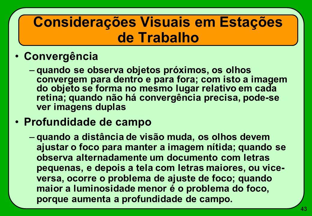 43 Convergência –quando se observa objetos próximos, os olhos convergem para dentro e para fora; com isto a imagem do objeto se forma no mesmo lugar r