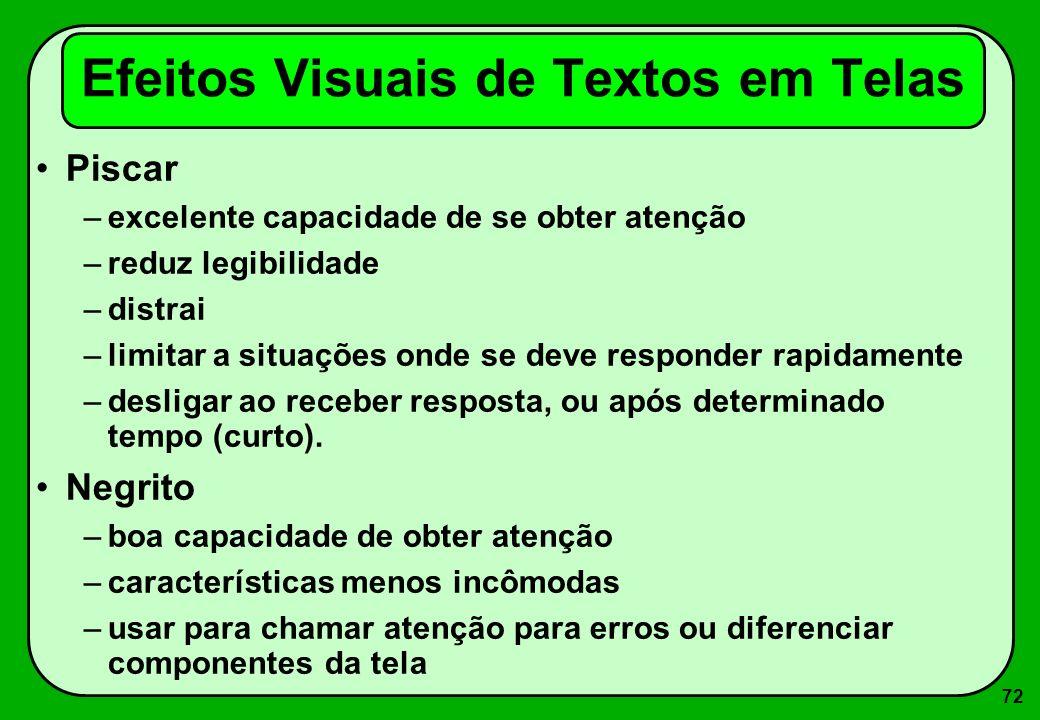 72 Efeitos Visuais de Textos em Telas Piscar –excelente capacidade de se obter atenção –reduz legibilidade –distrai –limitar a situações onde se deve