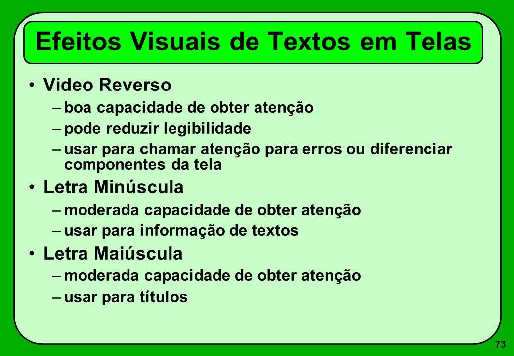 73 Video Reverso –boa capacidade de obter atenção –pode reduzir legibilidade –usar para chamar atenção para erros ou diferenciar componentes da tela L
