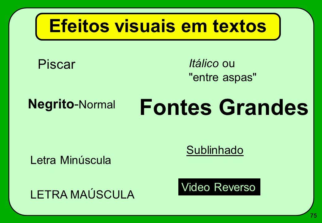 75 Efeitos visuais em textos Piscar Negrito- Normal Video Reverso Letra Minúscula Fontes Grandes Sublinhado Itálico ou