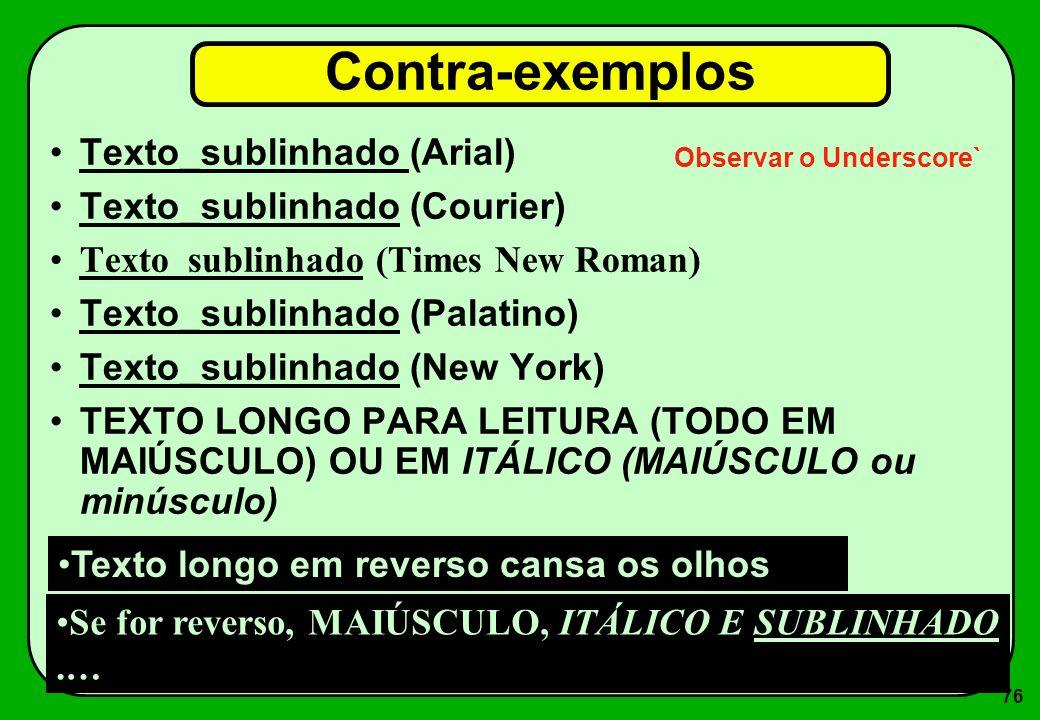 76 Contra-exemplos Texto_sublinhado (Arial) Texto_sublinhado (Courier) Texto_sublinhado (Times New Roman) Texto_sublinhado (Palatino) Texto_sublinhado