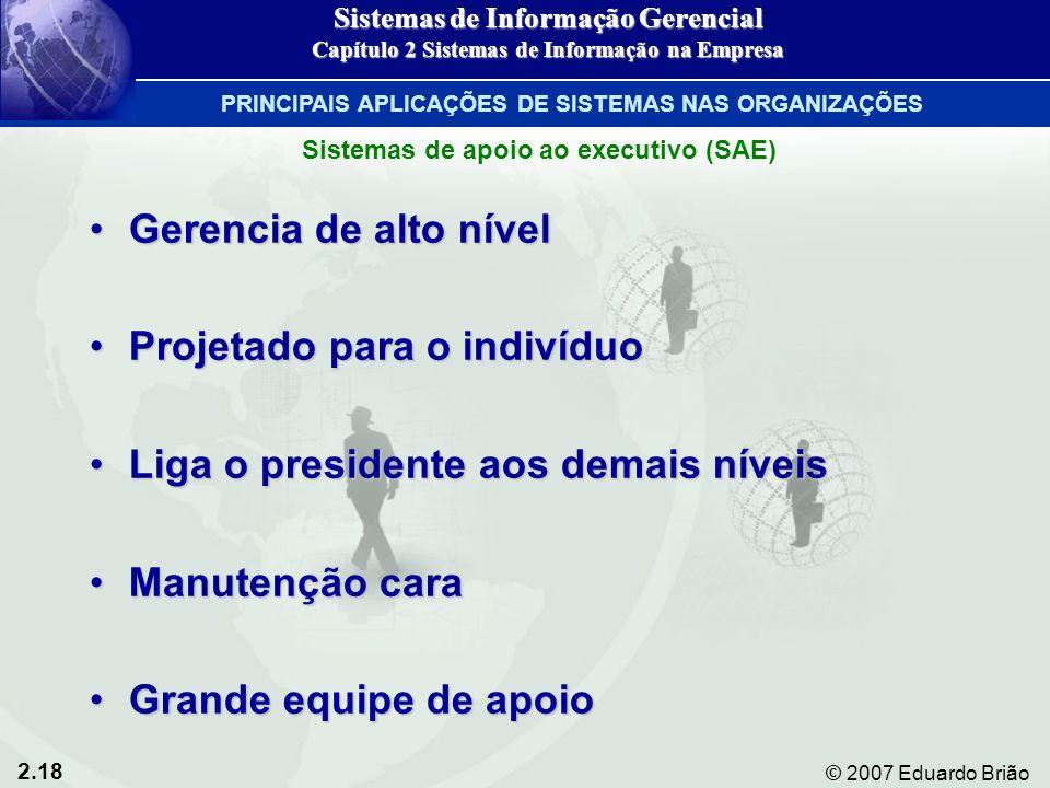 2.18 © 2007 Eduardo Brião Gerencia de alto nívelGerencia de alto nível Projetado para o indivíduoProjetado para o indivíduo Liga o presidente aos dema