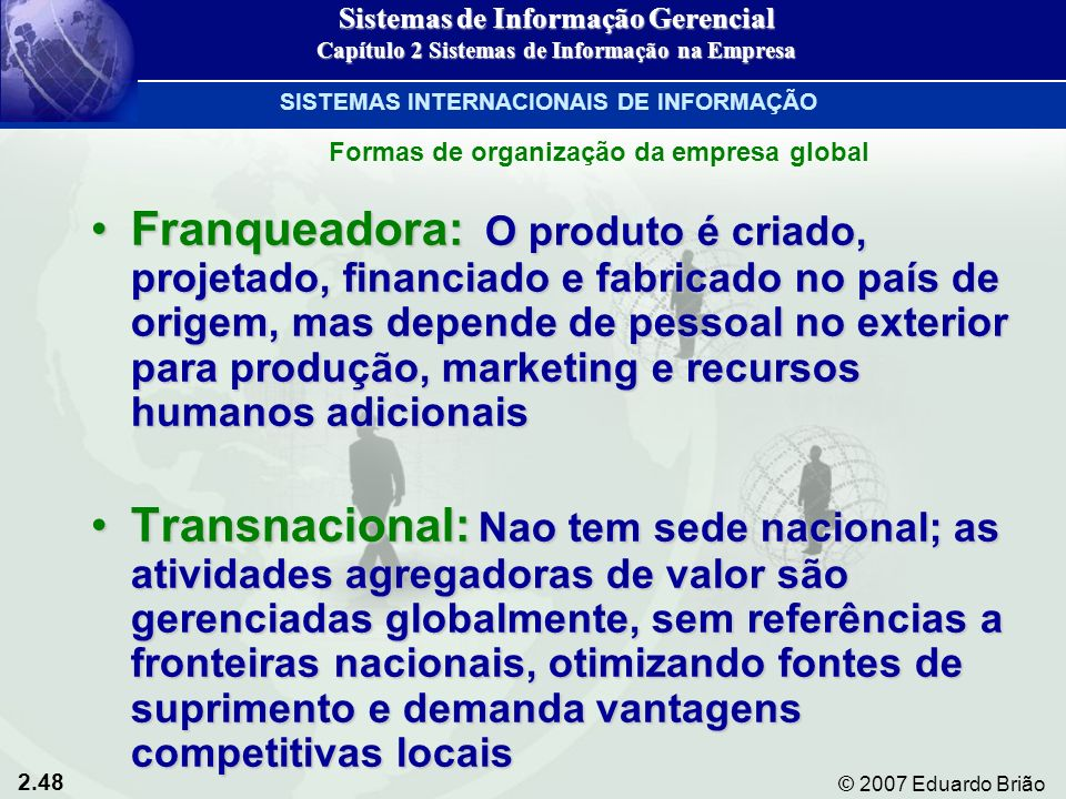 2.48 © 2007 Eduardo Brião Franqueadora: O produto é criado, projetado, financiado e fabricado no país de origem, mas depende de pessoal no exterior pa