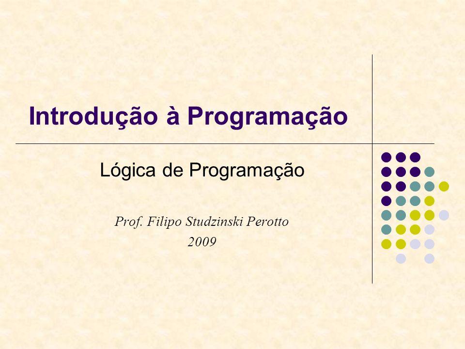 Introdução à Programação Lógica de Programação Prof. Filipo Studzinski Perotto 2009