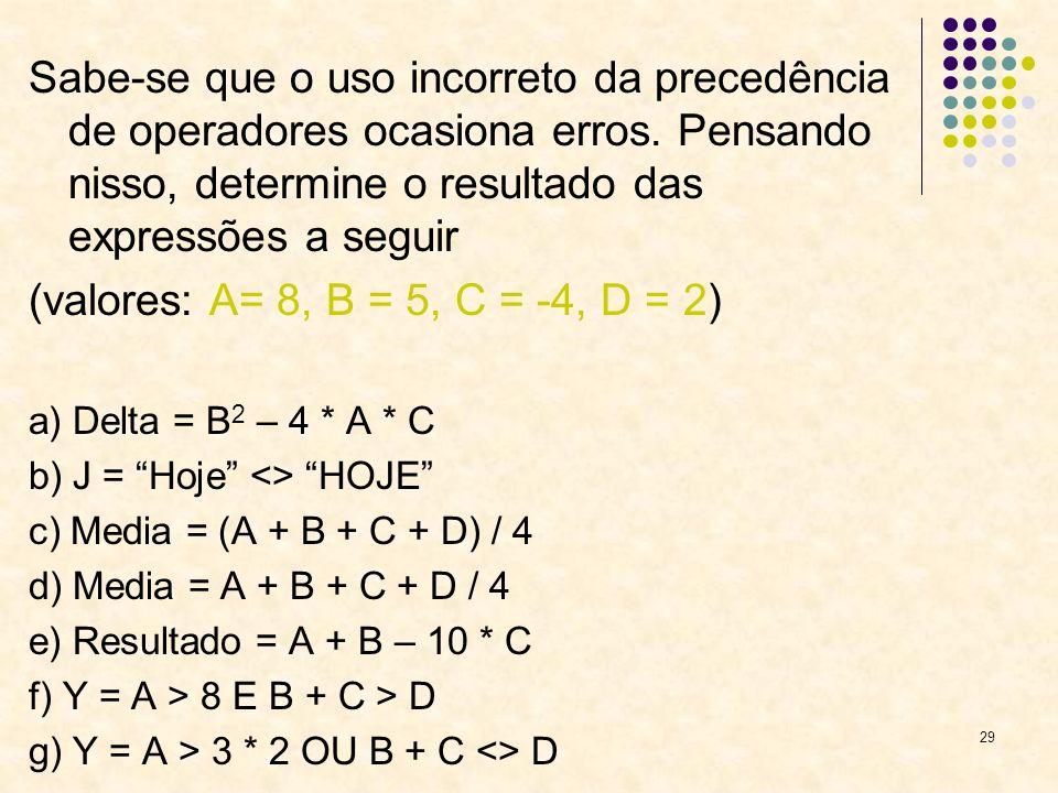 29 Sabe-se que o uso incorreto da precedência de operadores ocasiona erros. Pensando nisso, determine o resultado das expressões a seguir (valores: A=