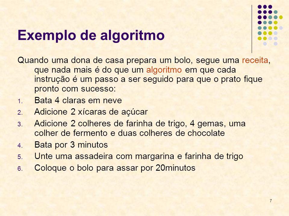 7 Exemplo de algoritmo Quando uma dona de casa prepara um bolo, segue uma receita, que nada mais é do que um algoritmo em que cada instrução é um pass