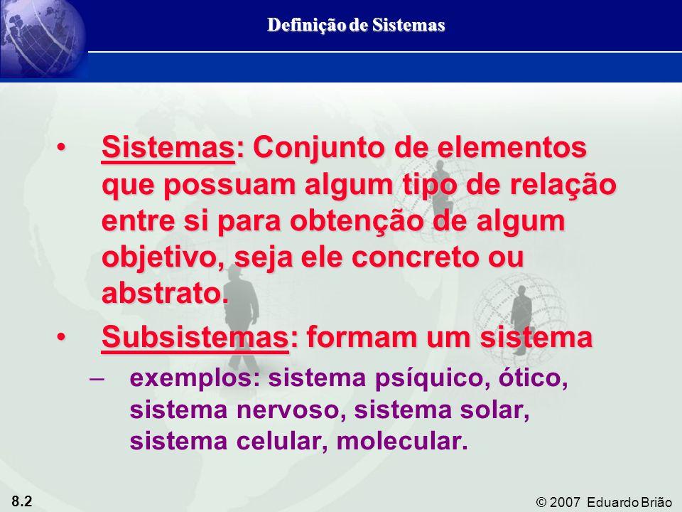 8.2 © 2007 Eduardo Brião Sistemas: Conjunto de elementos que possuam algum tipo de relação entre si para obtenção de algum objetivo, seja ele concreto ou abstrato.Sistemas: Conjunto de elementos que possuam algum tipo de relação entre si para obtenção de algum objetivo, seja ele concreto ou abstrato.