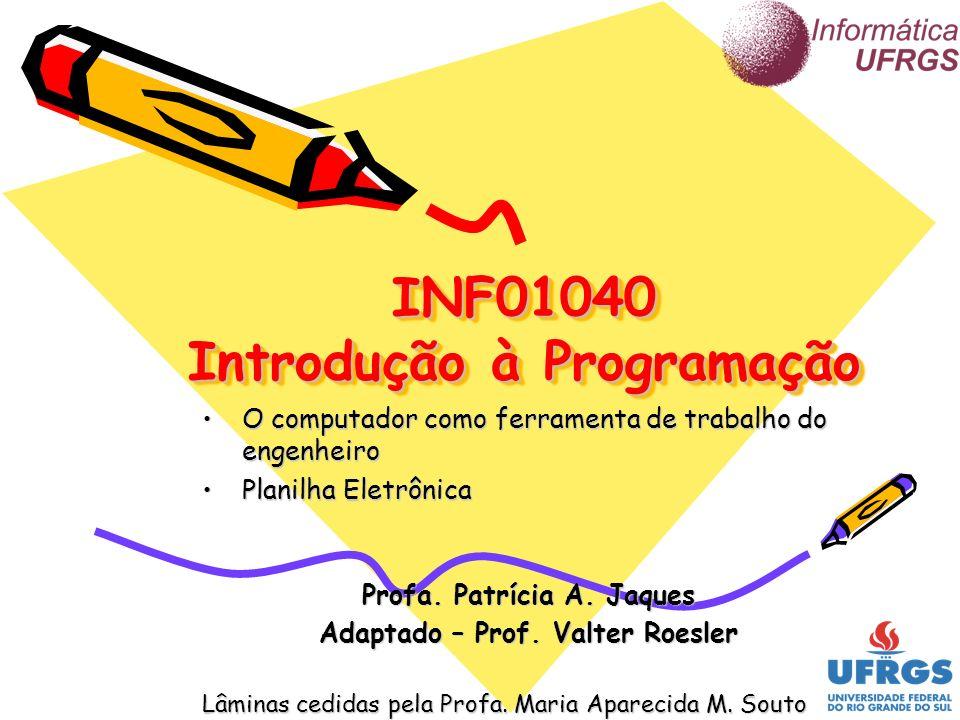 INF01040 Introdução à Programação O computador como ferramenta de trabalho do engenheiroO computador como ferramenta de trabalho do engenheiro Planilh