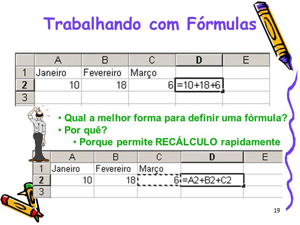 19 Trabalhando com Fórmulas Qual a melhor forma para definir uma fórmula? Por quê? Porque permite RECÁLCULO rapidamente