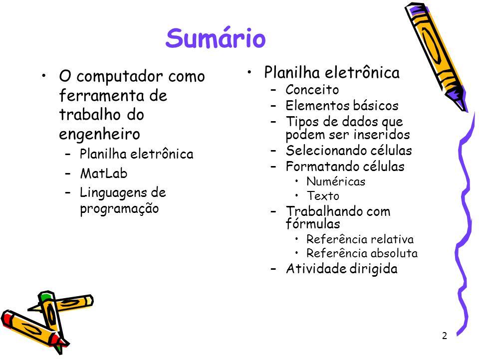 2 Sumário O computador como ferramenta de trabalho do engenheiro –Planilha eletrônica –MatLab –Linguagens de programação Planilha eletrônica –Conceito